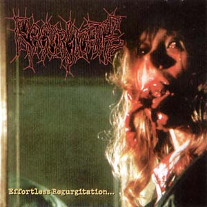 Regurgitate - Effortless Regurgitation... The Torture Sessions