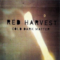 Red Harvest - Cold Dark Matter
