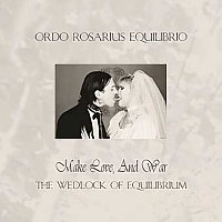 Ordo Rosarius Equilibrio - Make Love And War, The Wedlock Of Equilibrium