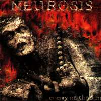 Neurosis - Enemy Of The Sun