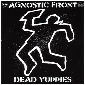 Agnostic front - Dead Yuppies