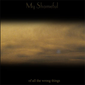 My Shameful - Of All The Wrong Things