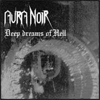 Aura noir - Deep Dreams Of Hell (compil)