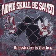 None Shall Be Saved - Knowlegde Is The Key