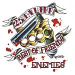 25 ta life - Best of Friends/Ennemies