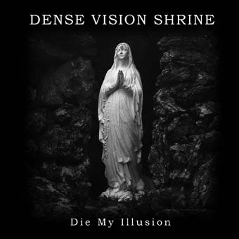 Dense Vision Shrine - Die My Illusion
