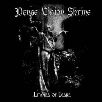 Dense Vision Shrine - Litanies of Desire