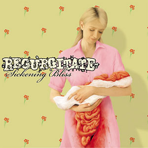 Regurgitate - Sickening Bliss
