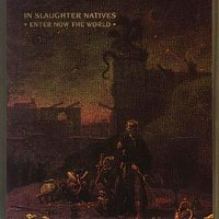 In Slaughter Natives - Enter Now The World