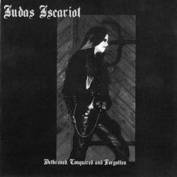 Judas Iscariot - Dethroned, Conquered And Forgotten