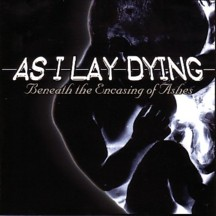 As I Lay Dying - Beneath The Encasing Of Ashes