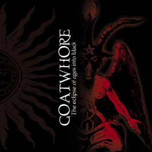 Goatwhore - The Eclipse Of Ages Into Black